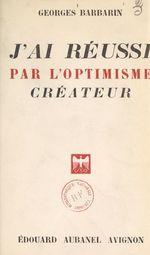 J'ai réussi par l'optimisme créateur  - Georges Barbarin