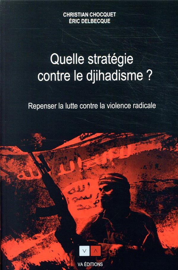 Quelle stratégie contre le djihadisme ? repenser la lutte contre la violence radicale