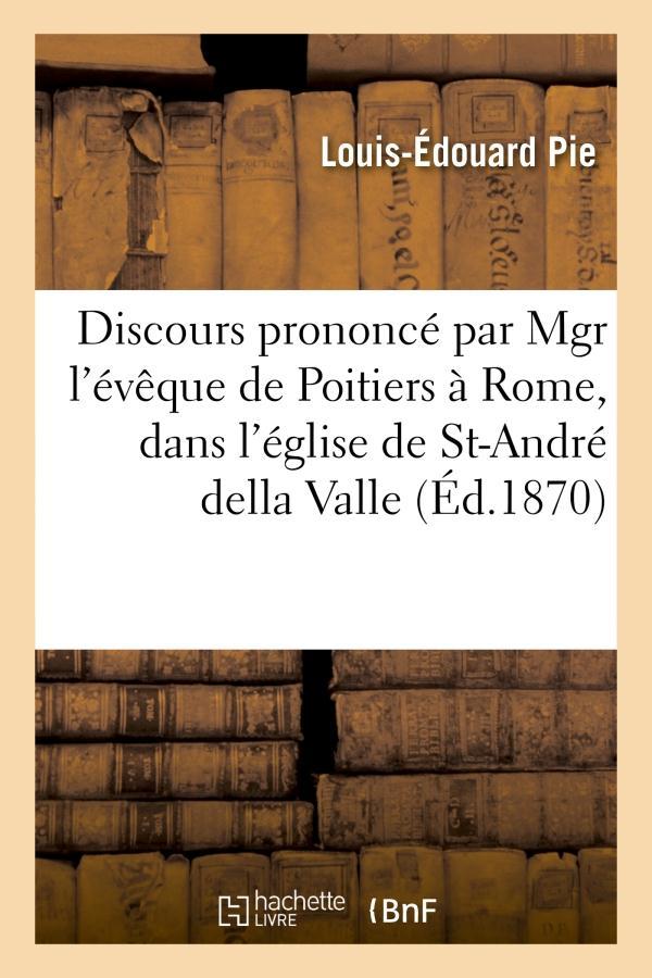 Discours prononce par mgr l'eveque de poitiers a rome, dans l'eglise de saint-andre della valle - ,