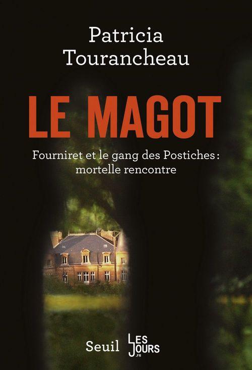 Le magot ; Fourniret et le gang des Postiches : mortelle rencontre  - Patricia Tourancheau
