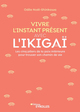 Vivre l'instant présent avec l'Ikigaï  - Odile Noël-Shinkawa