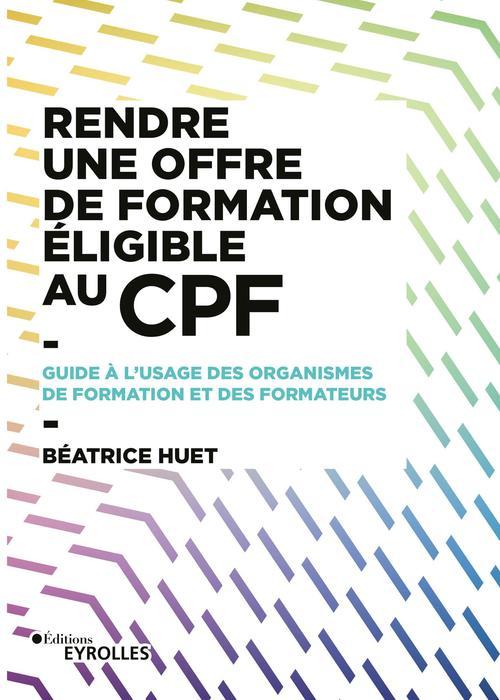 Rendre une offre de formation eligible au cpf - guide a l'usage des organismes de formation et des f