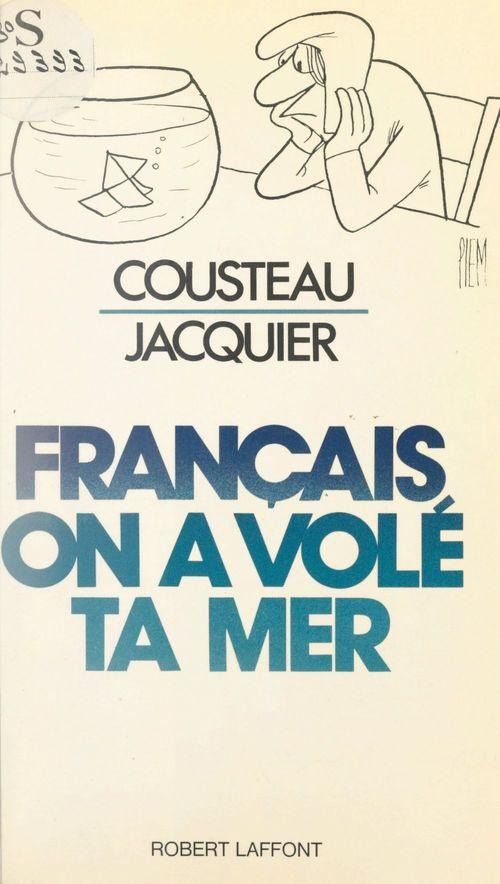 Français, on a volé ta mer  - Henri Jacquier  - Cousteau Jacques-Yves