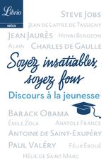 Vente EBooks : Soyez insatiables, soyez fous  - Collectif - Henri Bergson - Charles de Gaulle - Antoine de Saint-Exupéry - Anatole France - Jean Jaurès - Paul - Barack Obama - Steve Jobs