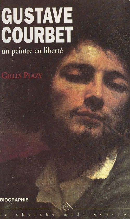 Gustave Courbet, un peintre en liberté
