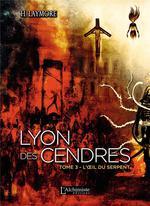 Lyon des cendres t.3 ; l'oeil du serpent