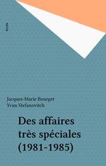 Des affaires très spéciales (1981-1985)  - Jacques-Marie Bourget - Bourget Stefanovitch - Yvan STEFANOVITCH