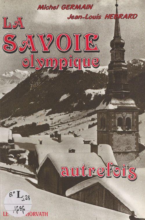La Savoie olympique autrefois  - Michel Germain  - Jean-Louis Hébrard