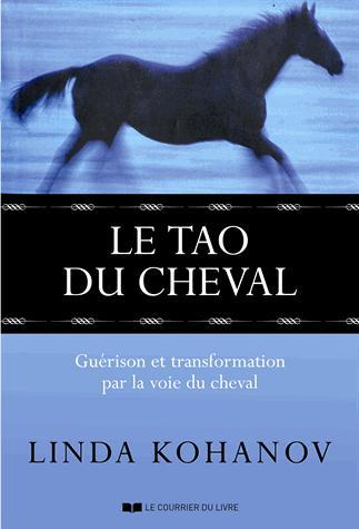 Le tao du cheval ; guérison et transformation par la voie du cheval
