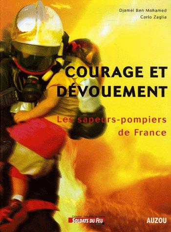 Courage et dévouement ; les sapeurs pompiers de France