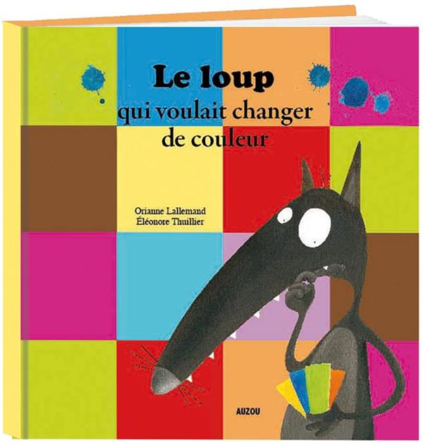LE LOUP QUI VOULAIT CHANGER DE COULEUR LALLEMAND/THUIL