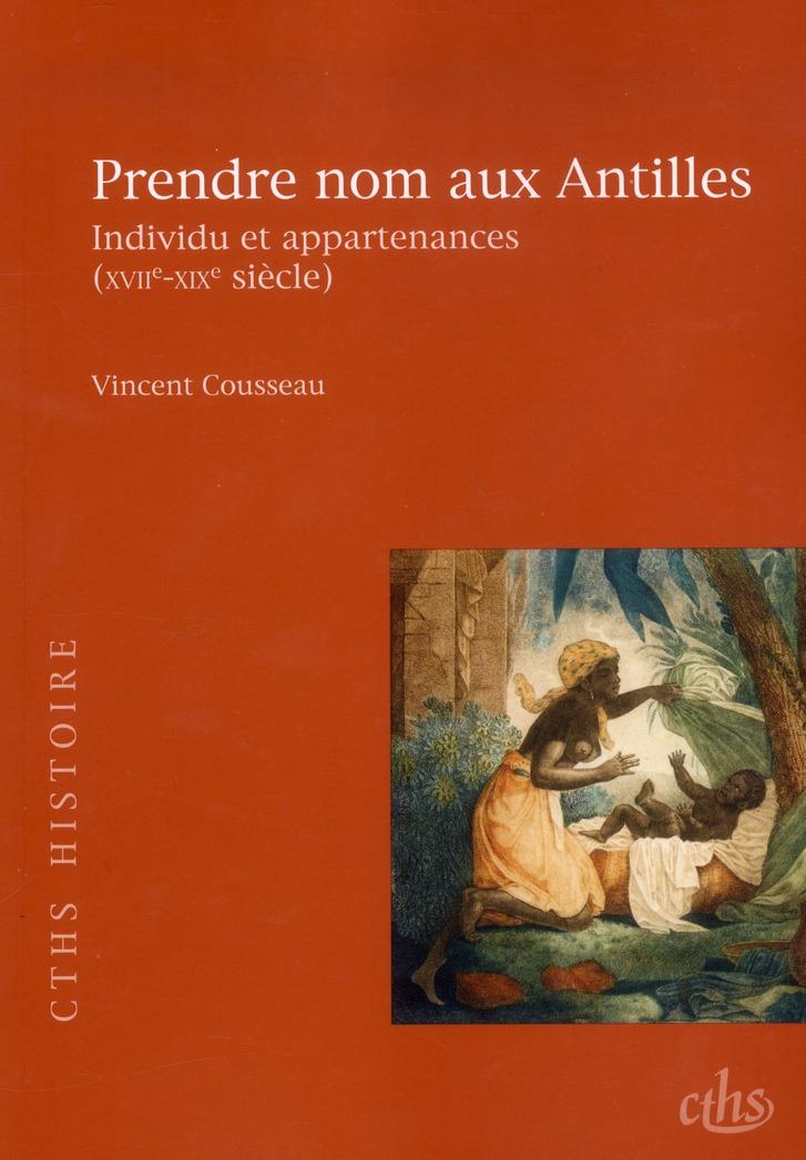Prendre nom aux Antilles ; individu et appartenances (XVII-XIX siècle)