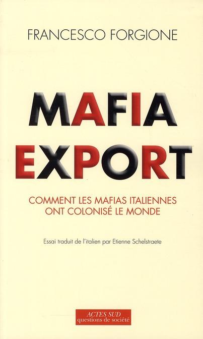 Mafia export ; comment les mafias italiennes ont colonisé le monde