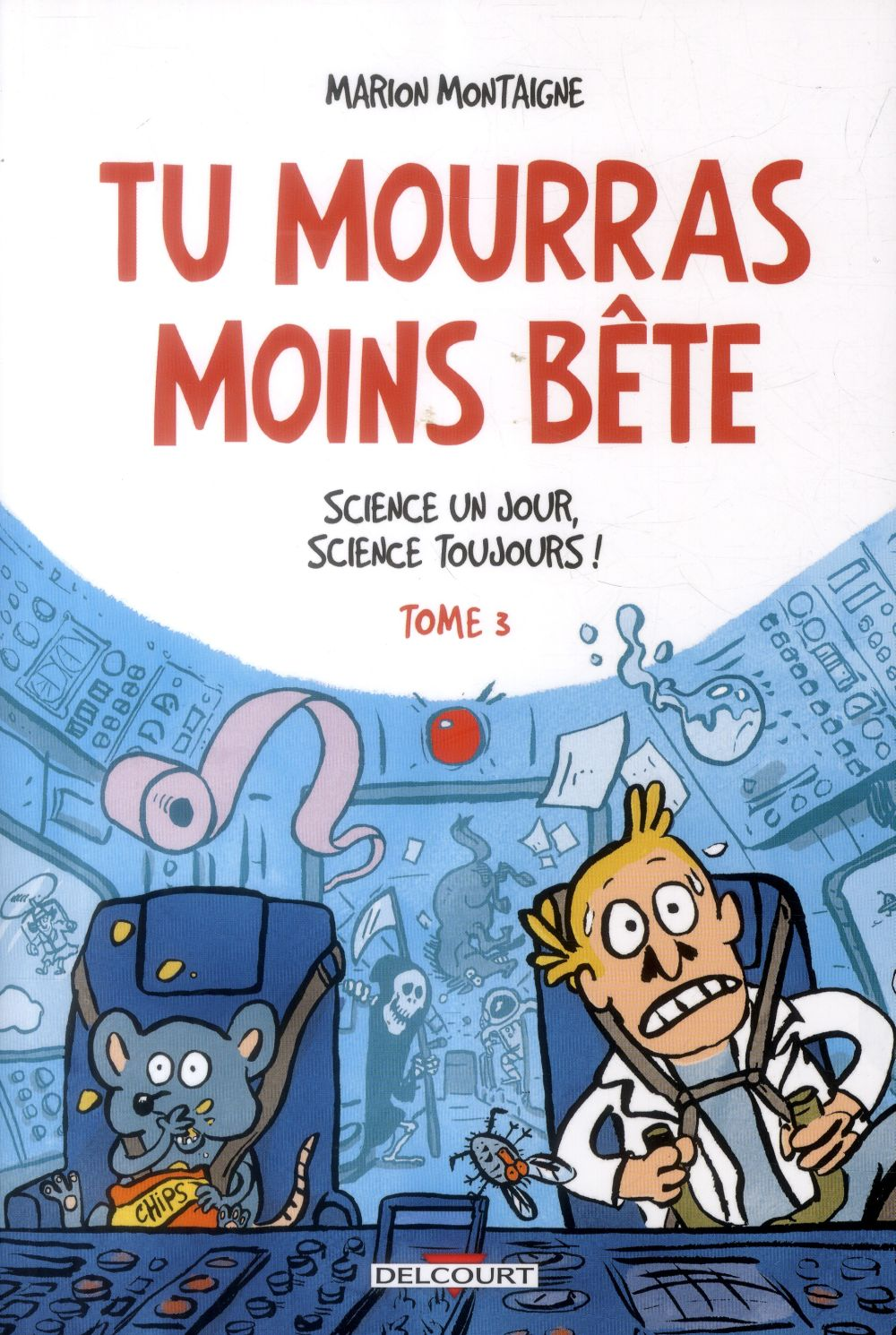 Tu Mourras Moins Bete T.3 ; Science Un Jour, Science Toujours !
