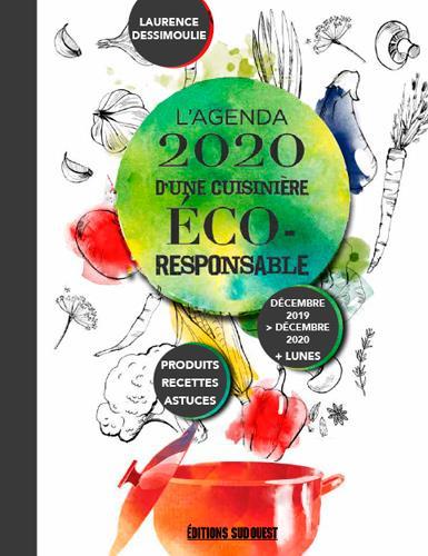 L'agenda d'une cuisinière éco-responsable ; produits, recettes, astuces (édition 2019/2020)