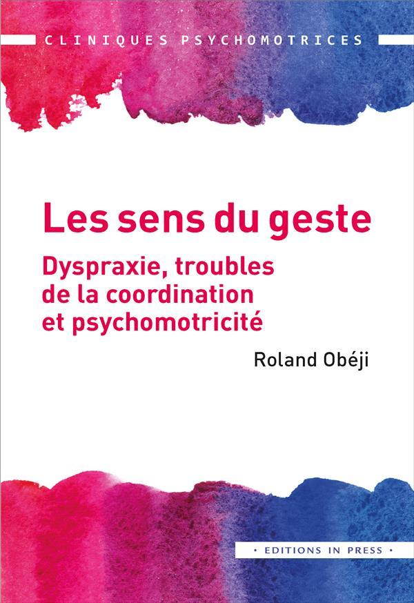 LES SENS DU GESTE  -  DYSPRAXIE, TROUBLES DE LA COORDINATION ET PSYCHOMOTRICITE