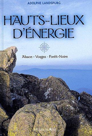 Hauts-lieux d'énergie ; Alsace, Vosges, Forêt-noire