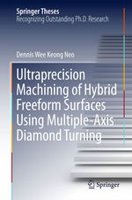 Ultraprecision Machining of Hybrid Freeform Surfaces Using Multiple-Axis Diamond Turning  - Dennis Wee Keong Neo