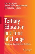 Tertiary Education in a Time of Change  - Andrea Chester - Belinda Kennedy - Tricia McLaughlin - Sherman Young