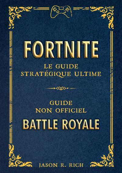 Fortnite ; le guide stratégique ultime