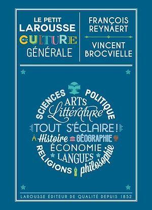 Le Petit Larousse de la culture générale  - François Reynaert  - Vincent BROCVIELLE