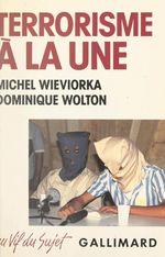 Vente Livre Numérique : Terrorisme à la une  - Dominique WOLTON - Michel WIEVIORKA