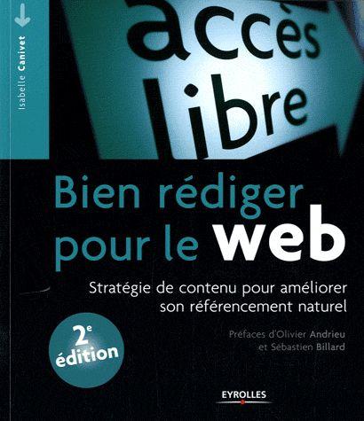 Bien rédiger pour le web ; stratégie de contenu pour améliorer son référencement naturel (2e édition)
