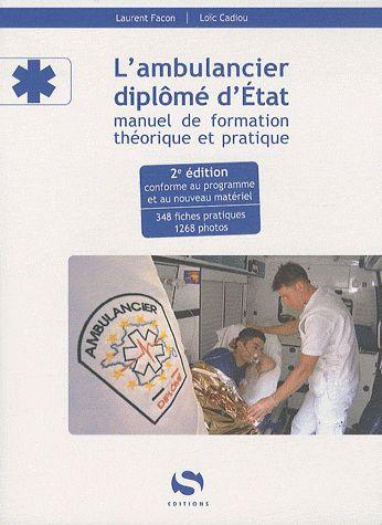 L'ambulancier diplômé d'Etat ; manuel de formation théorique et pratique (2e édition)