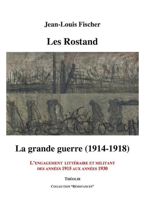 Les Rostand ; la grande guerre ; l'engagement littéraire et militant des années 1915 aux années 1930