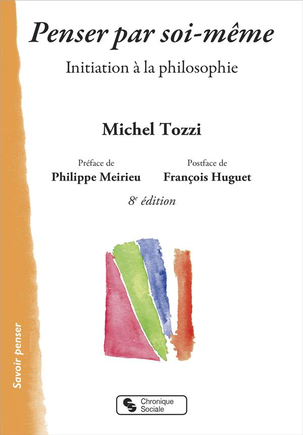 PENSER PAR SOI-MEME  -  INITIATION A LA PHILOSOPHIE (8E EDITION)