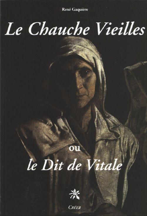 Le Chauche Vieilles - ou le Dit de Vitale  - Rene  Gaquiere