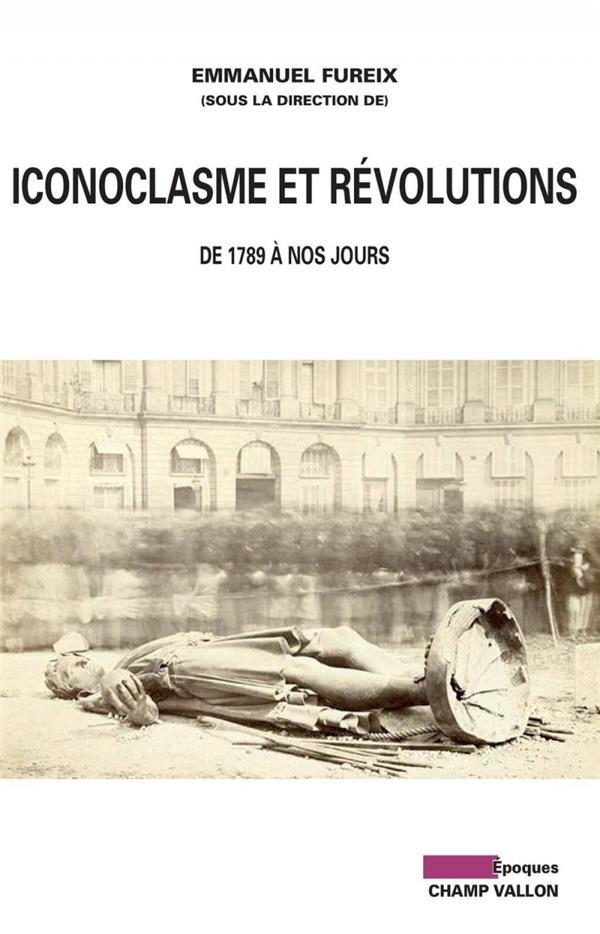 Iconoclasme et révolutions ; XVIII-XIXe siècles