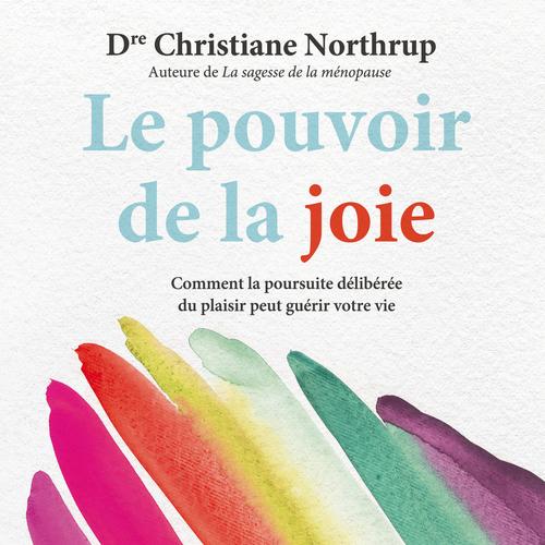 Le pouvoir de la joie : Comment la poursuite délibérée du plaisir peut guérir votre vie