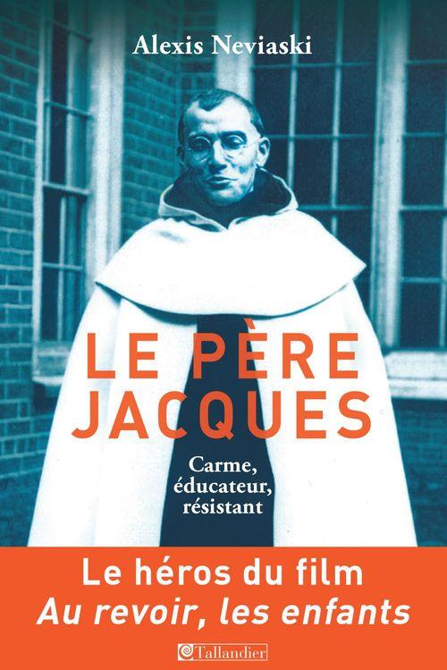Le père Jacques ; Carme, éducateur, résistant