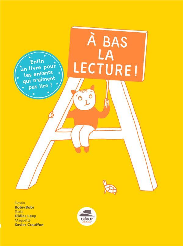 à bas la lecture ! enfin un livre pour les enfants qui n'aiment pas lire