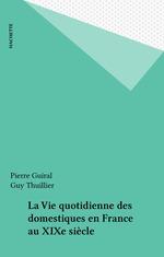 Vente Livre Numérique : La Vie quotidienne des domestiques en France au XIXe siècle  - Pierre Guiral - Guy Thuillier