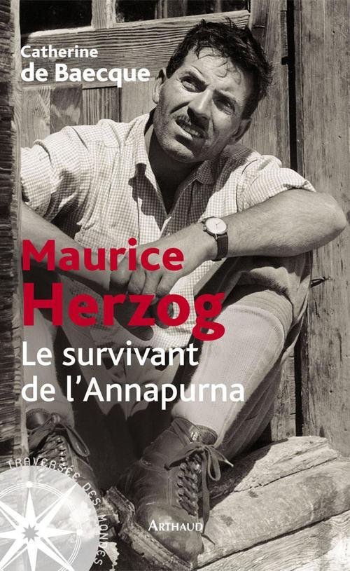 Maurice Herzog. Le survivant de l´Annapurna