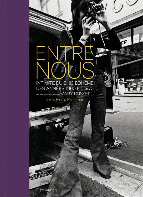 ENTRE NOUS - INTIMITE DU CHIC BOHEME DES ANNEES 1960 ET 1970