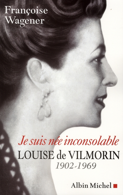 Je suis née inconsolable ; Louise de Vilmorin ; 1902-1969