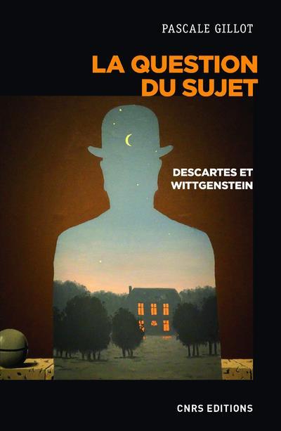 La question du sujet ; Descartes et Wittgenstein