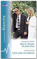 Vente Livre Numérique : Sous le charme de Jenni Vine - S.O.S pour un médecin (Harlequin Blanche)  - Jacqueline Diamond - Jennifer Taylor