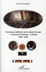 Couverture de Chronique militaire de la chute du mur ; « attaché de défense » à bonn 1989-1992