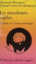 Les musulmans oubliés  - Alexandre Bennigsen - Chantal Lemercier-Quelquejay