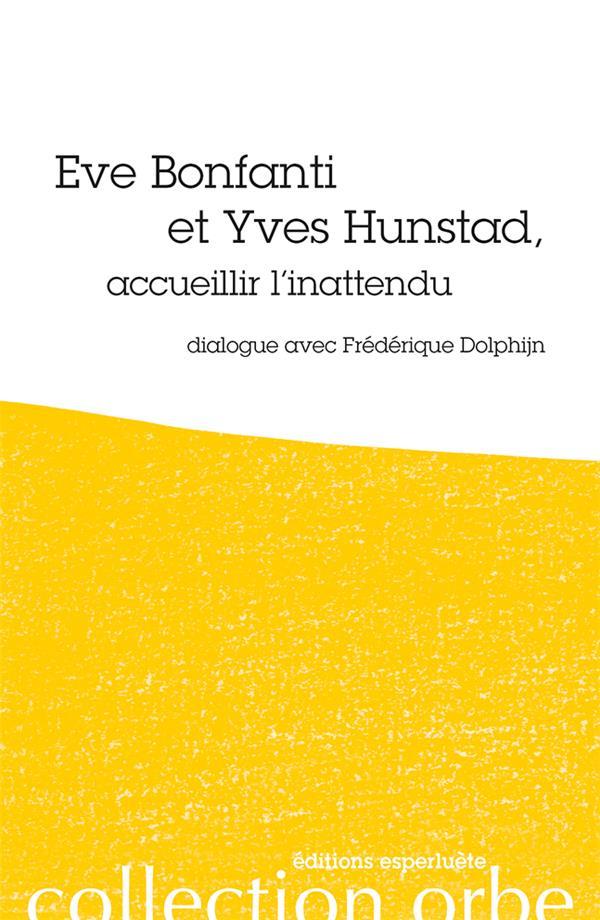 Eve Bonfanti et Yves Hunstad, accueillier l'inattendu ; dialogue avec Fréderique Dolphijn
