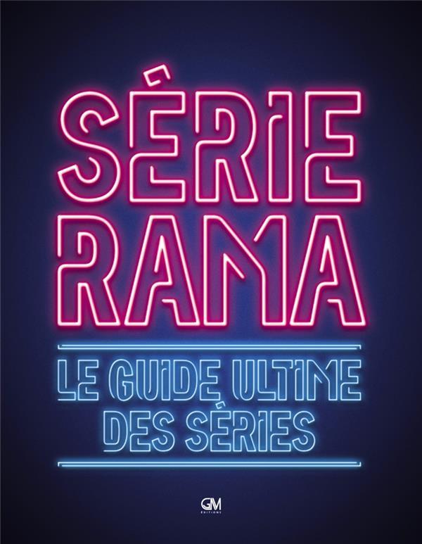 Sérierama ; le guide ultime des séries