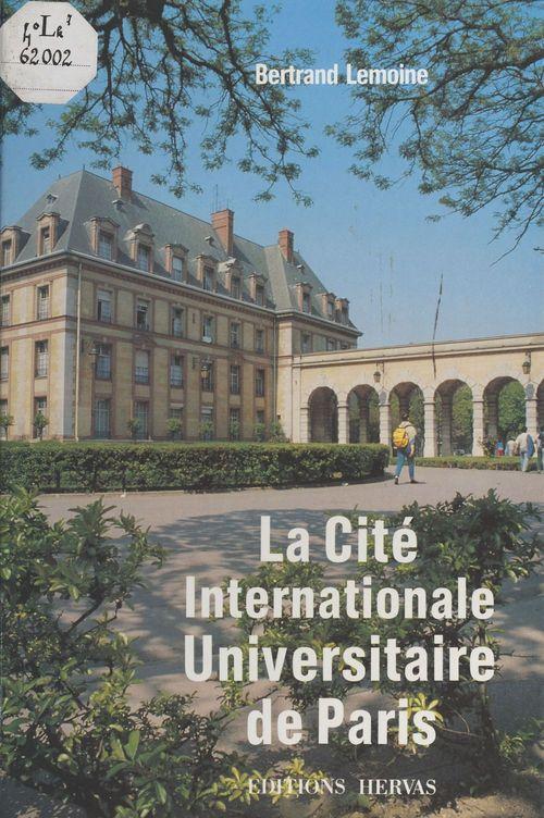 La Cité internationale universitaire de Paris  - Bertrand Lemoine