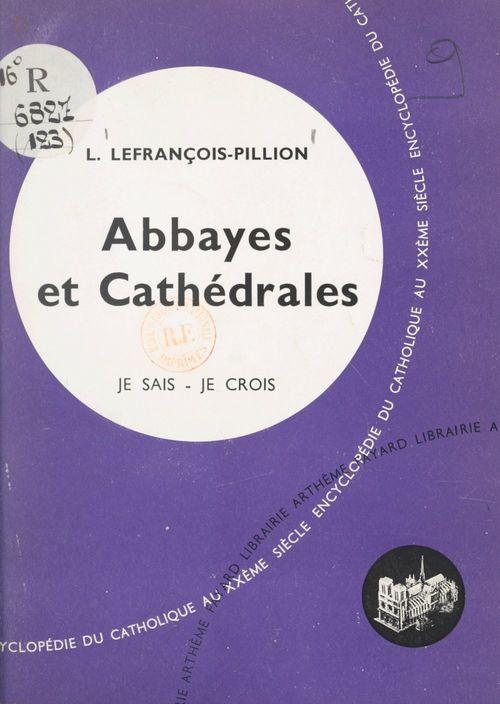 Les arts chrétiens (12). Abbayes et cathédrales  - Louise Lefrancois-Pillion