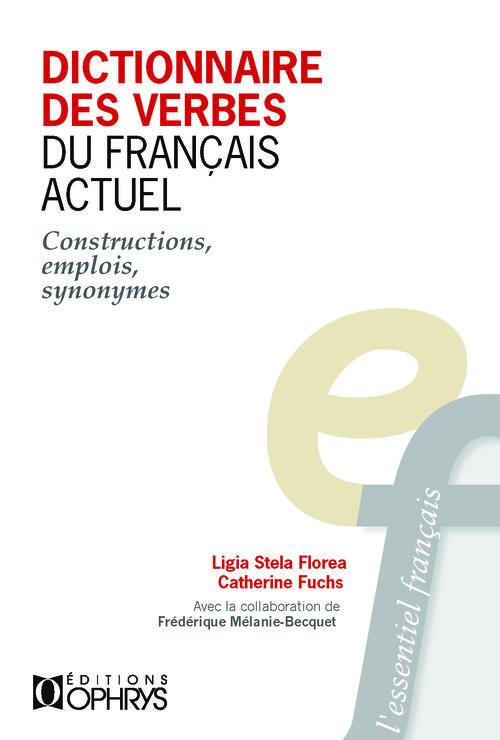 Dictionnaire des verbes du français actuel ; constructions, emplois, synonymes