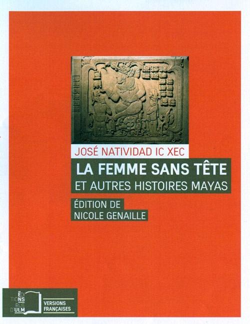 La Femme sans tête - et autres histoires mayas