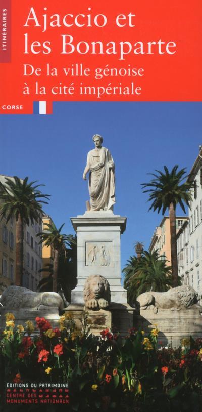 Ajaccio et les Bonaparte ; de la ville génoise à la cité impériale